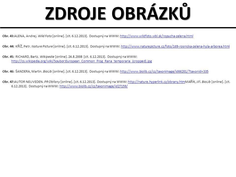 ZDROJE OBRÁZKŮ Obr. 43:ALENA, Andrej. Wild Foto [online]. [cit. 6.12.2013]. Dostupný na WWW: http://www.wildfoto.wbl.sk/ropucha-zelena.html.